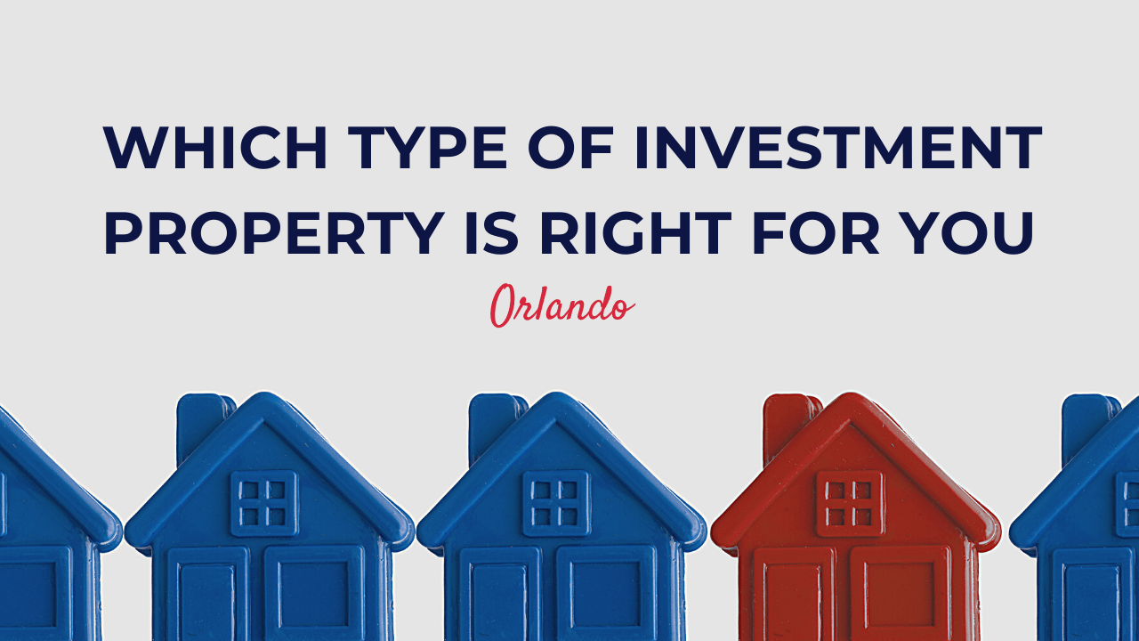 How to Determine Which Type of Investment Property is Right for You in Orlando