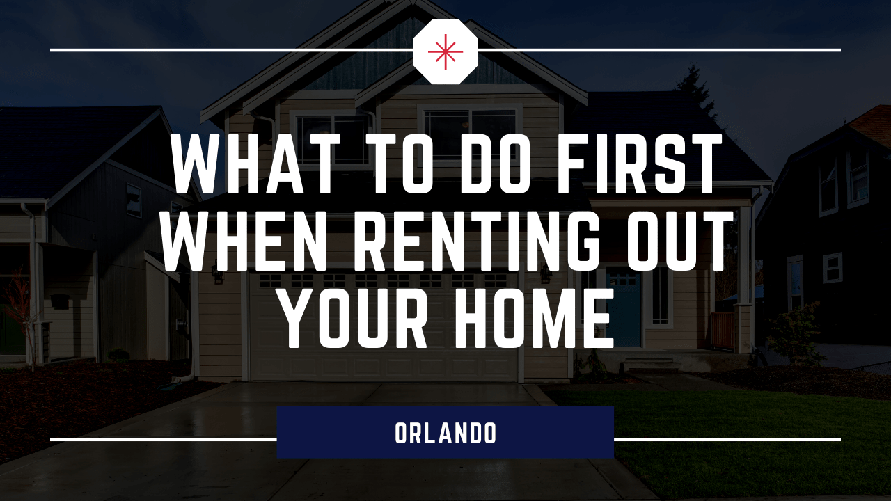 You've Decided to Rent Out Your Orlando Property, What Do You Do First?